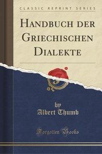 Handbuch der Griechischen Dialekte (Classic Reprint)
