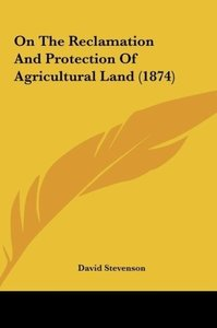 On The Reclamation And Protection Of Agricultural Land (1874)