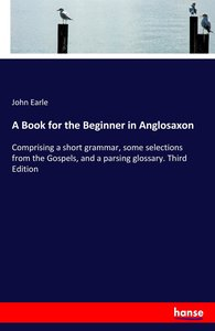 A Book for the Beginner in Anglosaxon