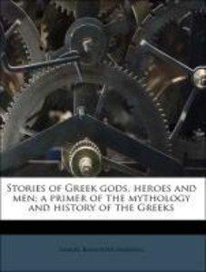 Stories of Greek gods, heroes and men; a primer of the mythology