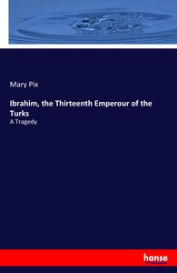 Ibrahim, the Thirteenth Emperour of the Turks