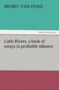 Little Rivers, a book of essays in profitable idleness