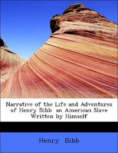 Narrative of the Life and Adventures of Henry Bibb an American