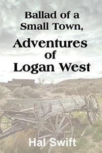 Ballad of a Small Town, Adventures of Logan West