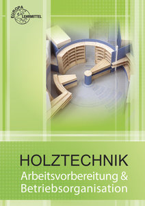 Holztechnik. Arbeitsvorbereitung und Betriebsorganisation
