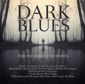 Dark Blues For The Darkest Moments