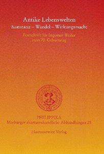 Antike Lebenswelten: Konstanz - Wandel - Wirkungskraft