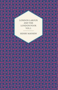 London Labour and the London Poor Volume I.