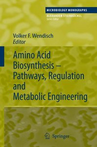 Amino Acid Biosynthesis - Pathways, Regulation and Metabolic Eng