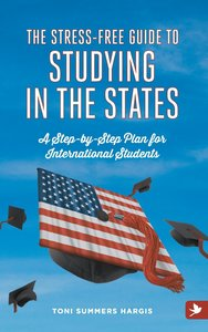 The Stress-Free Guide to Studying in the States - A Step by Step