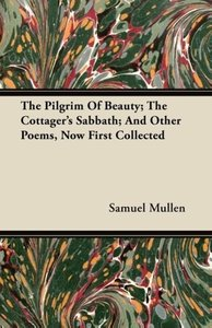 The Pilgrim Of Beauty; The Cottager's Sabbath; And Other Poems,