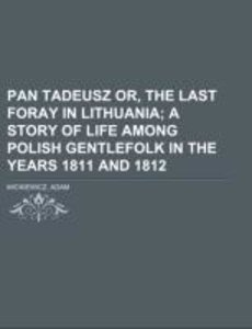 Pan Tadeusz Or, the Last Foray in Lithuania