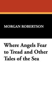 Where Angels Fear to Tread and Other Tales of the Sea