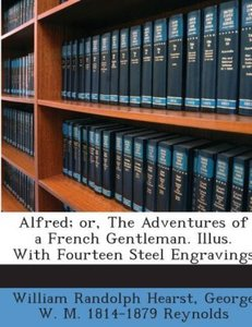 Alfred; or, The adventures of a french gentleman. Illus. with fo