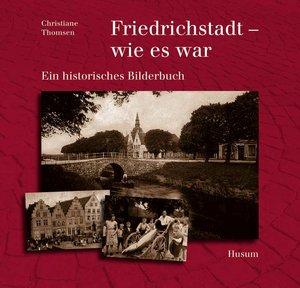 Friedrichstadt - wie es war