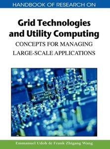Handbook of Research on Grid Technologies and Utility Computing: