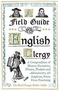 A Field Guide to the English Clergy: A Compendium of Diverse Ecc