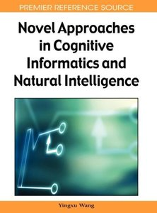 Novel Approaches in Cognitive Informatics and Natural Intelligen