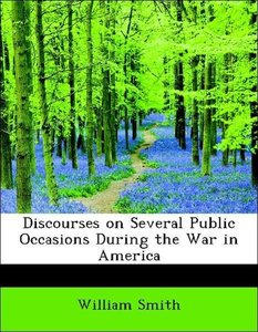 Discourses on Several Public Occasions During the War in America