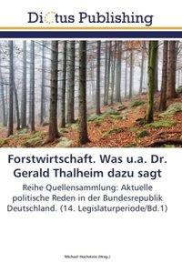 Forstwirtschaft. Was u.a. Dr. Gerald Thalheim dazu sagt