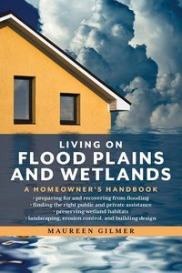 Living on Flood Plains and Wetlands: A Homeowner\'s Handbook