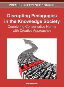 Disrupting Pedagogies in the Knowledge Society: Countering Conse