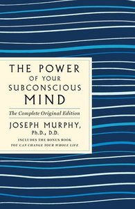 The Power of Your Subconscious Mind: The Complete Original Editi