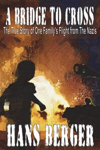 A Bridge to Cross - The True Story of One Family's Flight from t