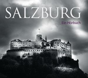 Salzburg - Mythos, Zauber und Tragik einer einzigartigen Stadt