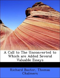 A Call to The Unconverted to Which are Added Several Valuable Es
