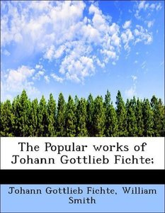 The Popular works of Johann Gottlieb Fichte;