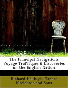 The Principal Navigations Voyage Traffiques & Discoveries of the