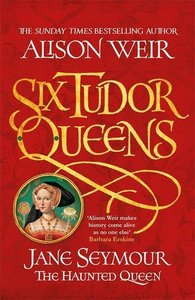 Six Tudor Queens 3: Jane Seymour