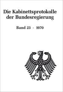 Die Kabinettsprotokolle der Bundesregierung 23. 1970