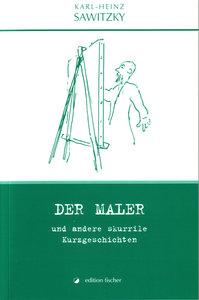 Der Maler und andere skurrile Kurzgeschichten