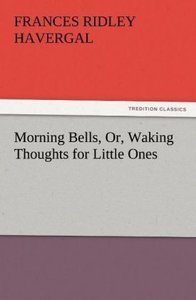 Morning Bells, Or, Waking Thoughts for Little Ones