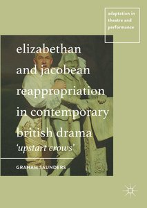 Elizabethan and Jacobean Reappropriation in Contemporary British