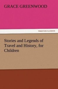 Stories and Legends of Travel and History, for Children