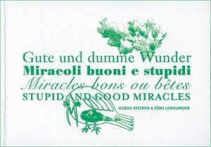 Gute und dumme Wunder / Miracoli buoni e stupidi / Miracles bons