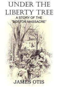Under the Liberty Tree, A Story of the Boston Massacre