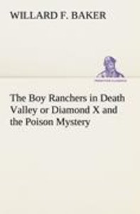 The Boy Ranchers in Death Valley or Diamond X and the Poison Mys