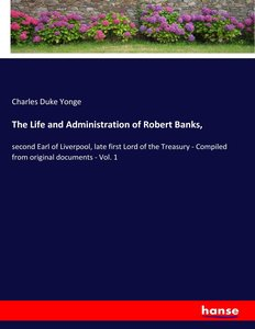 The Life and Administration of Robert Banks,