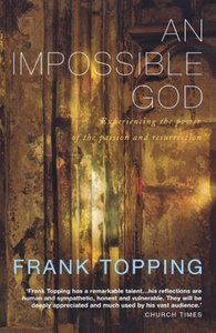 An Imppossible God: Experiencing the Power of the Passion and Re