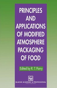 Principles and Applications of Modified Atmosphere Packaging of