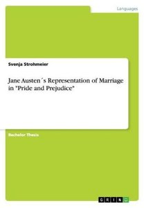 "Jane Austen´s Representation of Marriage in ""Pride and Prejudice"