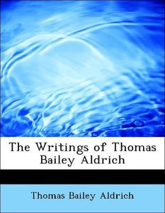 The Writings of Thomas Bailey Aldrich
