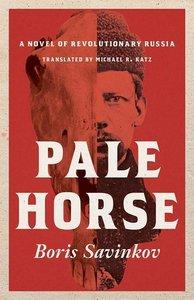 Pale Horse: A Novel of Revolutionary Russia