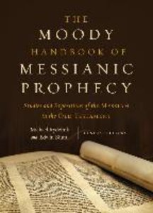 The Moody Handbook of Messianic Prophecy: Studies and Exposition