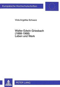 Walter Edwin Griesbach (1888-1968). Leben und Werk