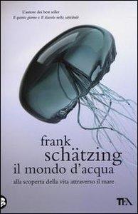 Schätzing, F: Mondo d'acqua. Alla scoperta della vita attrav
